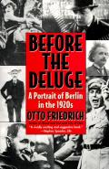 Before the Deluge Portrait of Berlin in the 1920s