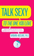 Talk Sexy to the One You Love & Other Secrets for Improving Communication