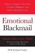 Emotional Blackmail When the People in Your Life Use Fear Obligation & Guilt to Manipulate You