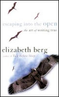 Escaping Into the Open The Art of Writing True