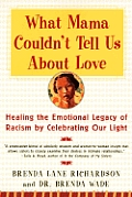What Mama Couldn't Tell Us about Love: Healing the Emotional Legacy of Racism by Celebrating Our Light