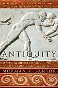 Antiquity: From The Birth Of Sumerian Civilization To The Fall Of The Roman Empire by Norman F. Cantor