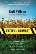 Fateful Harvest The True Story Of A Small Town a Global Industry & a Toxic Secret
