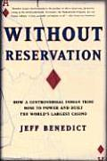 Without Reservation How a Controversial Indian Tribe Rose to Power & Built the Worlds Largest Casino