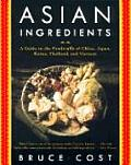 Asian Ingredients A Guide to the Foodstuffs of China Japan Korea Thailand & Vietnam