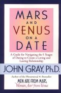 Mars & Venus on a Date A Guide for Navigating the 5 Stages of Dating to Create a Loving & Lasting Relationship