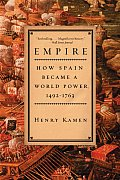 Empire : How Spain Became a World Power, 1492-1763 (03 Edition)