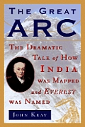 Great Arc The Dramatic Tale of How India Was Mapped & Everest Was Named