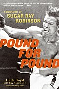 Pound for Pound: A Biography of Sugar Ray Robinson