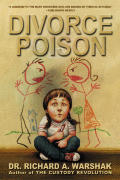 Divorce Poison Protecting the Parent Child Bond from a Vindictive Ex