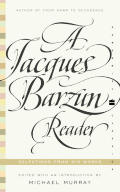 A Jacques Barzun Reader: Selections from His Works Cover