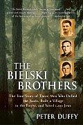Bielski Brothers The True Story of Three Men Who Defied the Nazis Built a Village in the Forest & Saved 1200 Jews