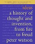 Ideas A History of Thought & Invention from Fire to Freud