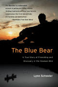 Blue Bear A True Story of Friendship & Discovery in the Alaskan Wild