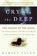 Cry from the Deep The Sinking of the Kursk the Submarine Disaster That Riveted the World & Put the New Russia to the Ultimate Test
