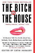 Bitch in the House 26 Women Tell the Truth about Sex Solitude Work Motherhood & Marriage