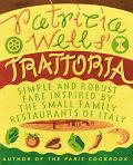 Patricia Wells Trattoria Simple & Robust Fare Inspired by the Small Family Restaurants of Italy