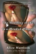 Wedding Of The Two Headed Woman A Novel