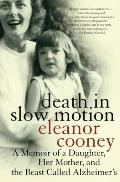 Death in Slow Motion A Memoir of a Daughter Her Mother & the Beast Called Alzheimers