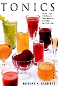 Tonics More Than 100 Recipes That Improve the Body & the Mind