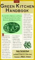 The Green Kitchen Handbook: Practical Advice, References, and Sources for Transforming the Center of Your Home Into a Healthful, Livable Place