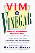 Vim and Vinegar: Moisten Cakes, Eliminate Grease, Remove Stains, Kill Weeds, Cean Pots & Pans, Soften Laundry, Unclog Drains, Control D