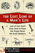 The Lost Lore of a Man's Life: Lots of Cool Stuff Guys Used to Know But Forgot about the Great Outdoors