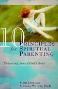 10 Principles for Spiritual Parenting Nurturing Your Childs Soul