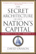 Secret Architecture of Our Nations Capital The Masons & the Building of Washington DC