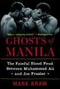 Ghosts of Manila The Fateful Blood Feud Between Muhammad Ali & Joe Frazier