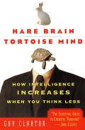 Hare Brain Tortoise Mind How Intelligence Increases When You Think Less