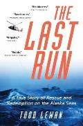 The Last Run: A True Story of Rescue and Redemption on the Alaska Seas Cover