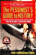 Pessimists Guide to History An Irresistible Compendium of Catastrophes Barbarities Massacres & Mayhem from the Big Bang to the New Millenniu