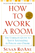 How To Work A Room The Ultimate Guide To Savvy Socializing in Person & Online