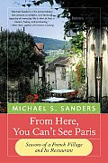From Here You Cant See Paris Seasons of a French Village & Its Restaurant