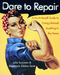 Dare to Repair: A Do-It-Herself Guide to Fixing (Almost) Anything in the Home Cover