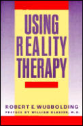 Using Reality Therapy (88 Edition) by Robert E. Wubbolding ...
