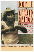 Dont Be Afraid Gringo A Honduran Woman Speaks from the Heart The Story of Elvia Alvarado