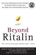 Beyond Ritalin Facts about Medication & Other Strategies for Helping Children Adolescents & Adults with Attention Deficit Disor