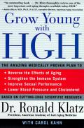 Grow Young with HGH: Amazing Medically Proven Plan to Reverse Aging