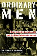 Ordinary Men: Reserve Police Battalion 101 and the Final Solution in Poland Cover