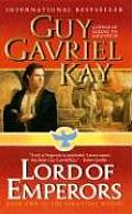 Sarantine Mosaic #02: Lord Of Emperors: The Conclusion Of The Sarantine Mosaic by Guy Gavriel Kay