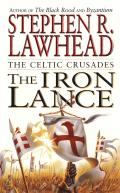 Celtic Crusades #01: The Iron Lance by Stephen R Lawhead