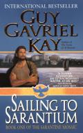 Sailing To Sarantium: Book One Of The Sarantine Mosaic by Guy Gavriel Kay