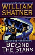 Beyond The Stars: Quest For Tomorrow by William Shatner