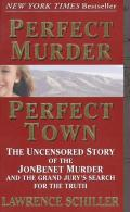 Perfect Murder Perfect Town The Uncensored Story of the JonBenet Murder & the Grand Jurys Search for the Truth