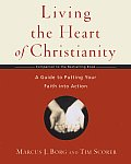 Living the Heart of Christianity A Guide to Putting Your Faith Into Action
