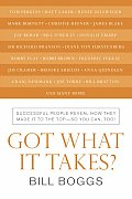 Got What It Takes?: Successful People Reveal How They Made It to the Top--So You Can, Too!