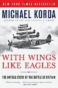 With Wings Like Eagles: The Untold Story of the Battle of Britain Cover
