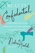 Beauty Confidential The No Preaching No Lies Advice Youll Actually Use Guide to Looking Your Best